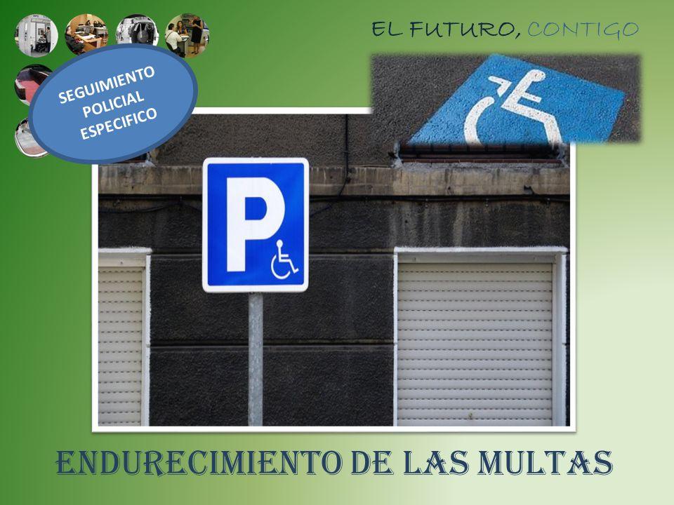EL FUTURO, CONTIGO ENDURECIMIENTO DE LAS MULTAS SEGUIMIENTO POLICIAL ESPECIFICO