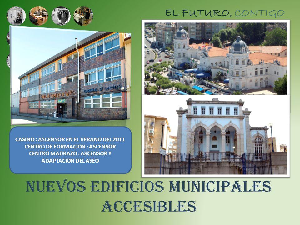 NUEVOS EDIFICIOS MUNICIPALES ACCESIBLES EL FUTURO, CONTIGO CASINO : ASCENSOR EN EL VERANO DEL 2011 CENTRO DE FORMACION : ASCENSOR CENTRO MADRAZO : ASC