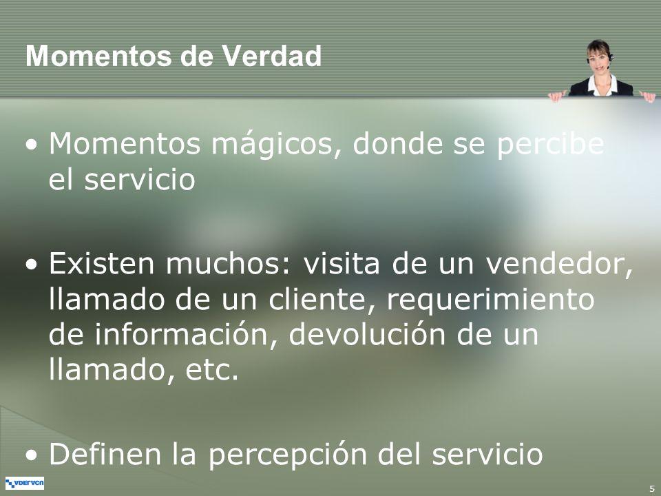 5 Momentos de Verdad Momentos mágicos, donde se percibe el servicio Existen muchos: visita de un vendedor, llamado de un cliente, requerimiento de inf