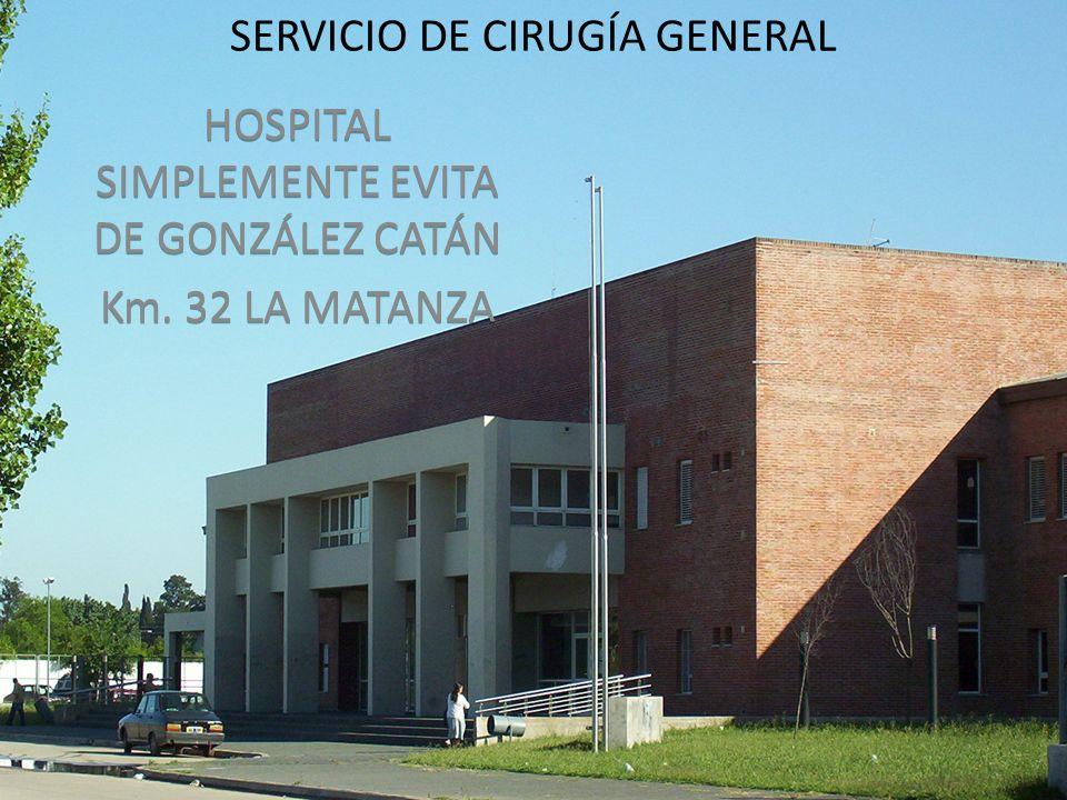 SERVICIO DE CIRUGÍA GENERAL HOSPITAL SIMPLEMENTE EVITA DE GONZÁLEZ CATÁN Km. 32 LA MATANZA HOSPITAL SIMPLEMENTE EVITA DE GONZÁLEZ CATÁN Km. 32 LA MATA