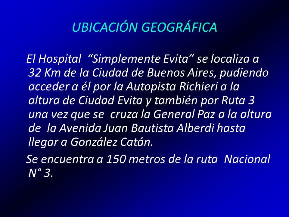 UBICACIÓN GEOGRÁFICA El Hospital Simplemente Evita se localiza a 32 Km de la Ciudad de Buenos Aires, pudiendo acceder a él por la Autopista Richieri a