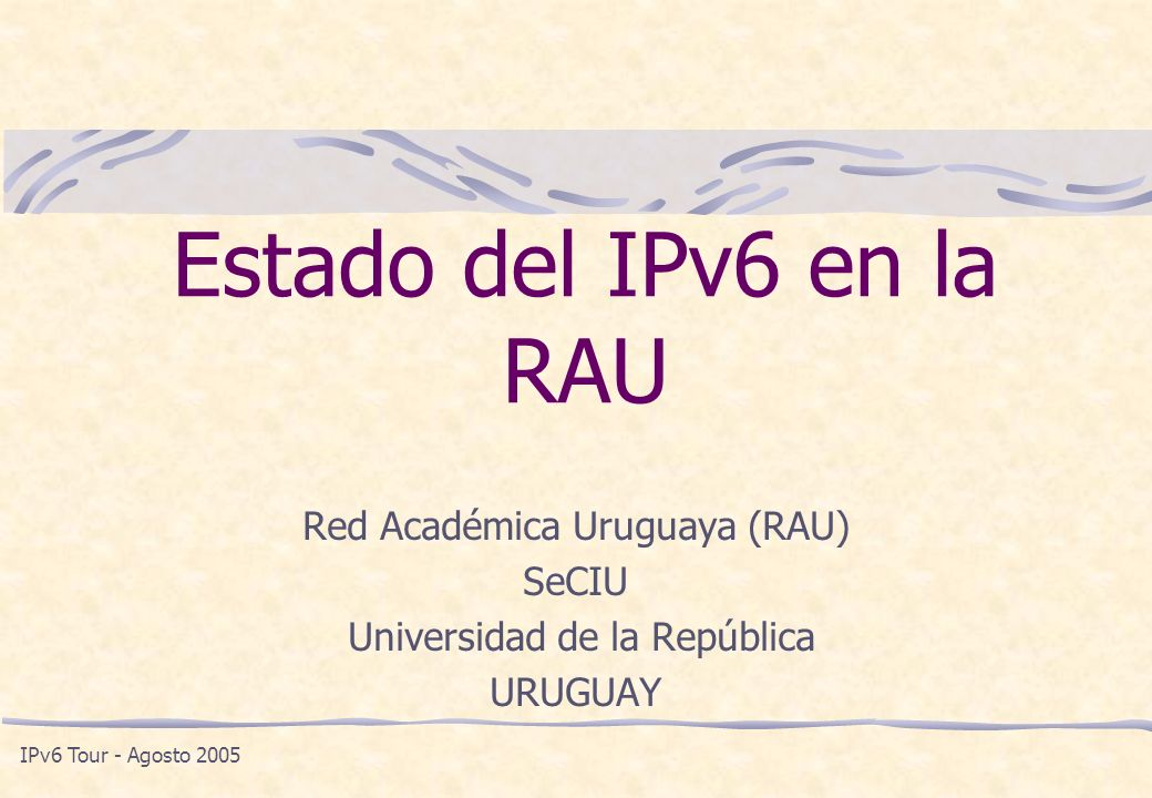 Estado del IPv6 en la RAU IPv6 Tour - Agosto 2005 Universidad de la República - RAU - Uruguay 2 Red Académica Uruguaya (RAU) Reúne Facultades, Escuelas, Institutos y Servicios de la Universidad de la República y a numerosas entidades de educación e investigación del país.