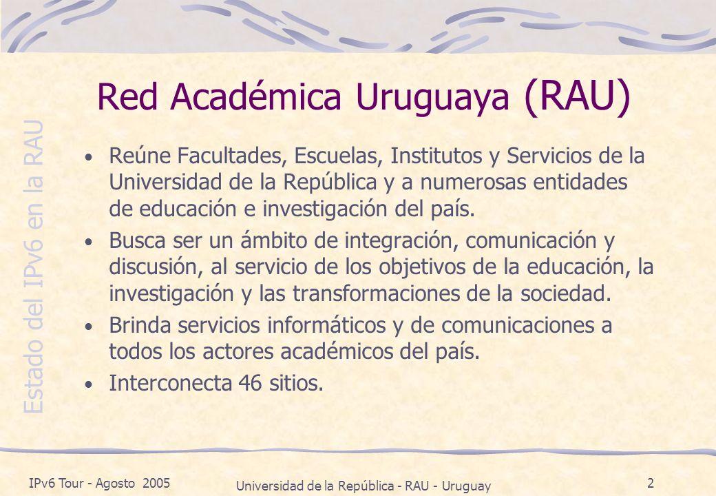 Estado del IPv6 en la RAU IPv6 Tour - Agosto 2005 Universidad de la República - RAU - Uruguay 13 Muchas gracias Por más información: www.rau.edu.uy/ipv6