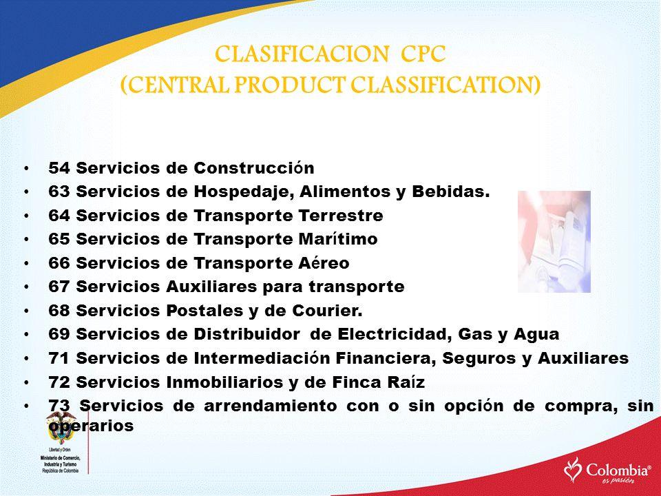 CLASIFICACION CPC (CENTRAL PRODUCT CLASSIFICATION) 54 Servicios de Construcci ó n 63 Servicios de Hospedaje, Alimentos y Bebidas. 64 Servicios de Tran