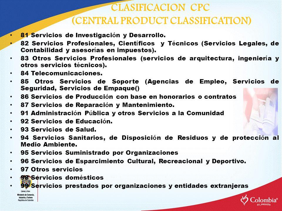CLASIFICACION CPC (CENTRAL PRODUCT CLASSIFICATION) 81 Servicios de Investigaci ó n y Desarrollo. 82 Servicios Profesionales, Cient í ficos y T é cnico