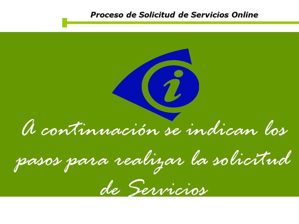 Proceso de Solicitud de Servicios Online Proceso de Solicitud de Servicios Online A continuación se indican los pasos para realizar la solicitud de Se