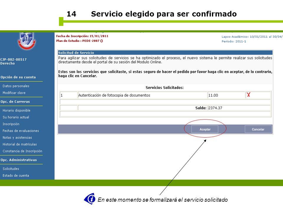 14 Servicio elegido para ser confirmado En este momento se formalizará el servicio solicitado