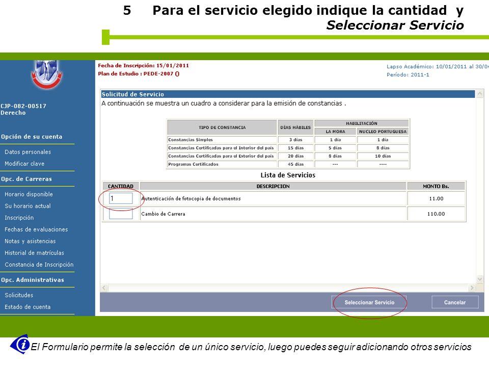 5 Para el servicio elegido indique la cantidad y Seleccionar Servicio El Formulario permite la selección de un único servicio, luego puedes seguir adi