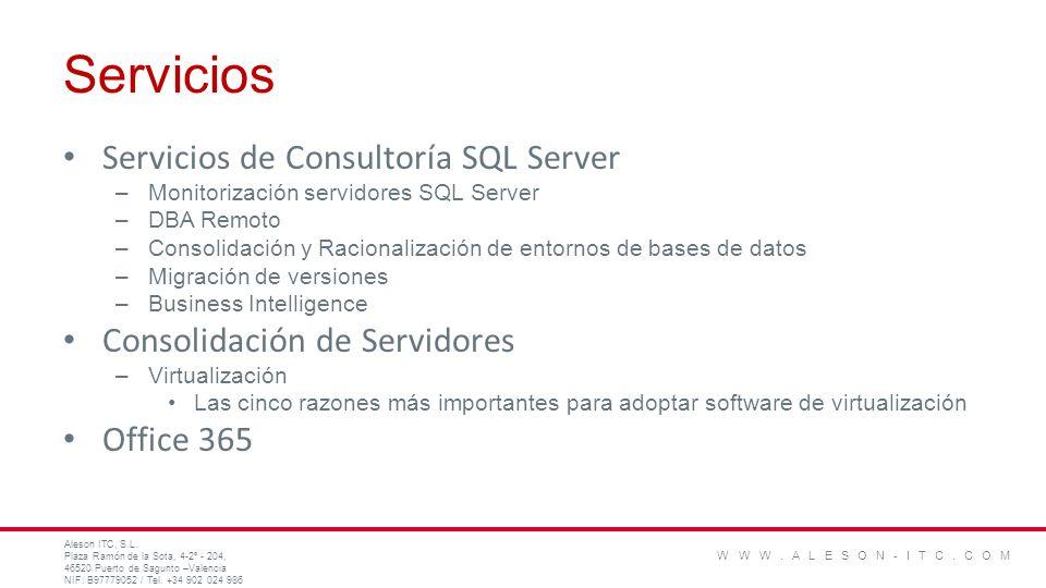Servicios Servicios de Consultoría SQL Server –Monitorización servidores SQL Server –DBA Remoto –Consolidación y Racionalización de entornos de bases