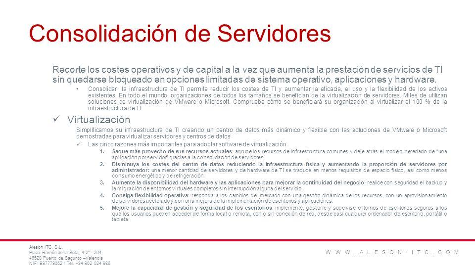 Consolidación de Servidores Recorte los costes operativos y de capital a la vez que aumenta la prestación de servicios de TI sin quedarse bloqueado en