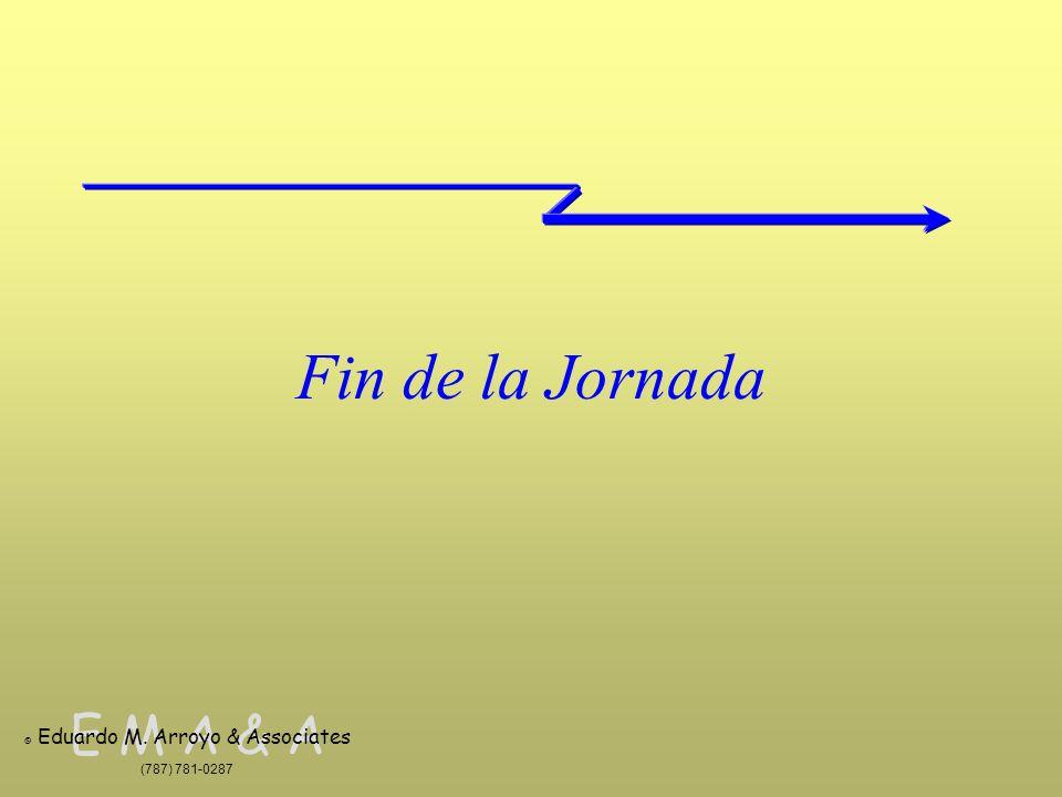 E M A & A © Eduardo M. Arroyo & Associates (787) 781-0287 Fin de la Jornada