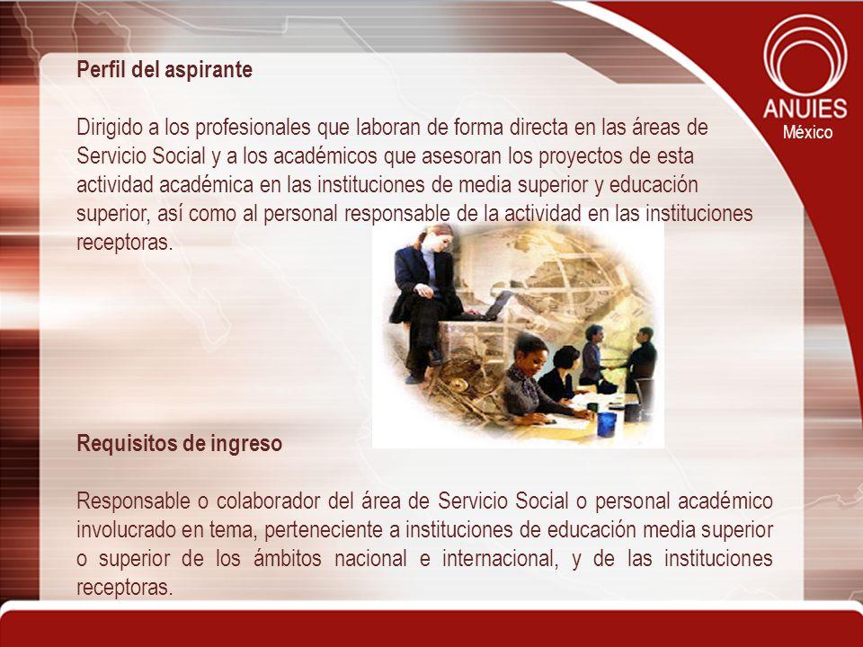 México Perfil del aspirante Dirigido a los profesionales que laboran de forma directa en las áreas de Servicio Social y a los académicos que asesoran