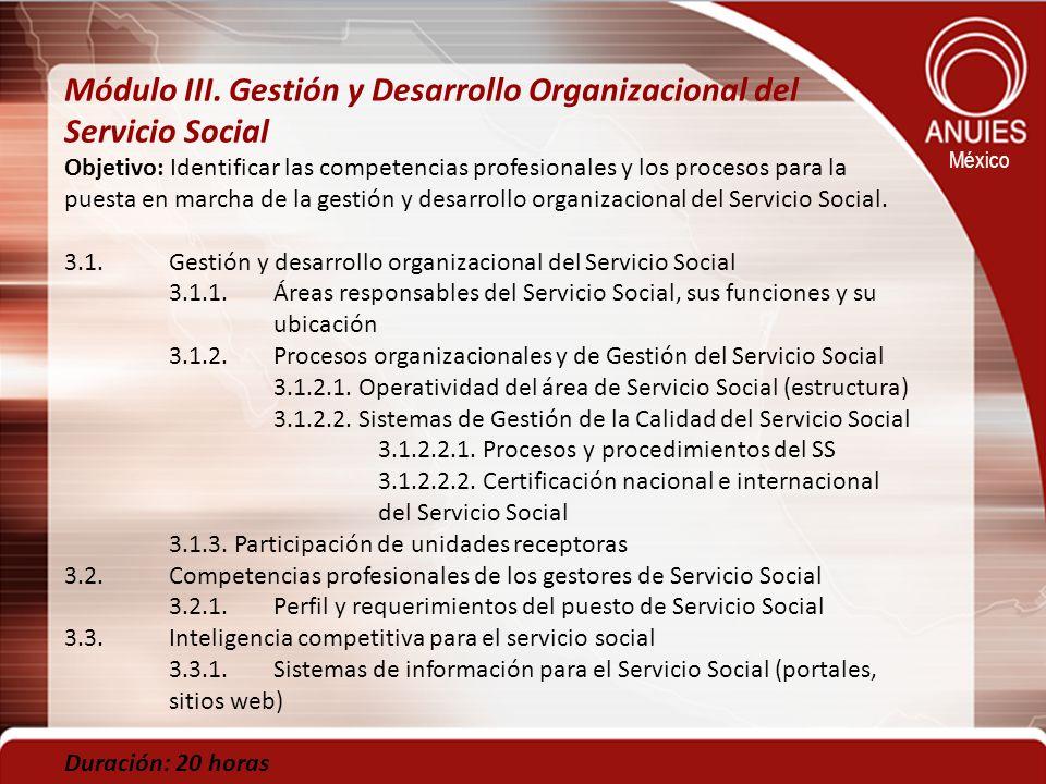 México Módulo III. Gestión y Desarrollo Organizacional del Servicio Social Objetivo: Identificar las competencias profesionales y los procesos para la
