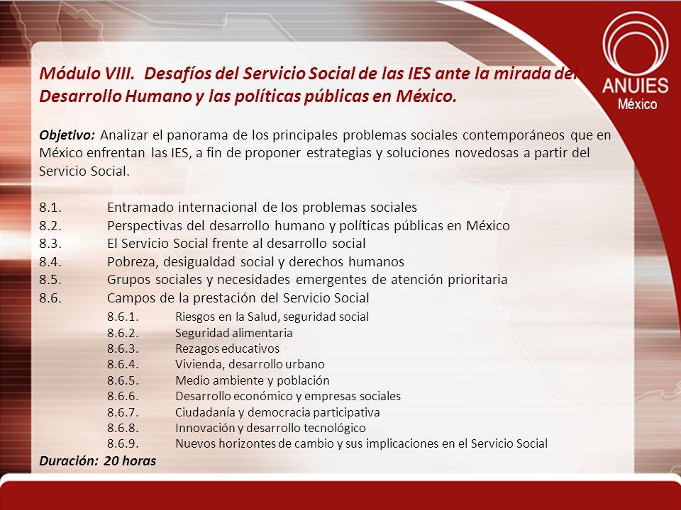 México Módulo VIII. Desafíos del Servicio Social de las IES ante la mirada del Desarrollo Humano y las políticas públicas en México. Objetivo: Analiza