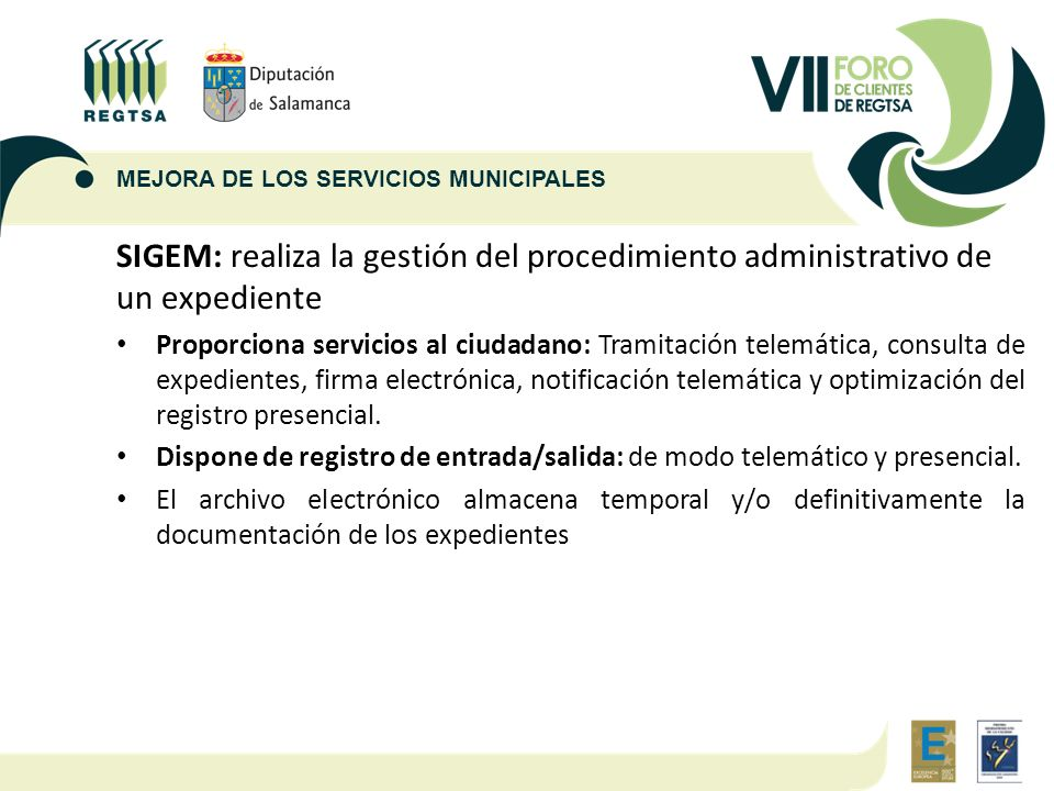 SIGEM: realiza la gestión del procedimiento administrativo de un expediente Proporciona servicios al ciudadano: Tramitación telemática, consulta de ex