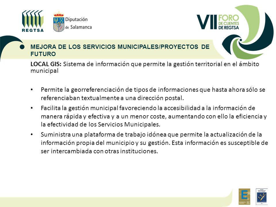 LOCAL GIS: Sistema de información que permite la gestión territorial en el ámbito municipal Permite la georreferenciación de tipos de informaciones qu
