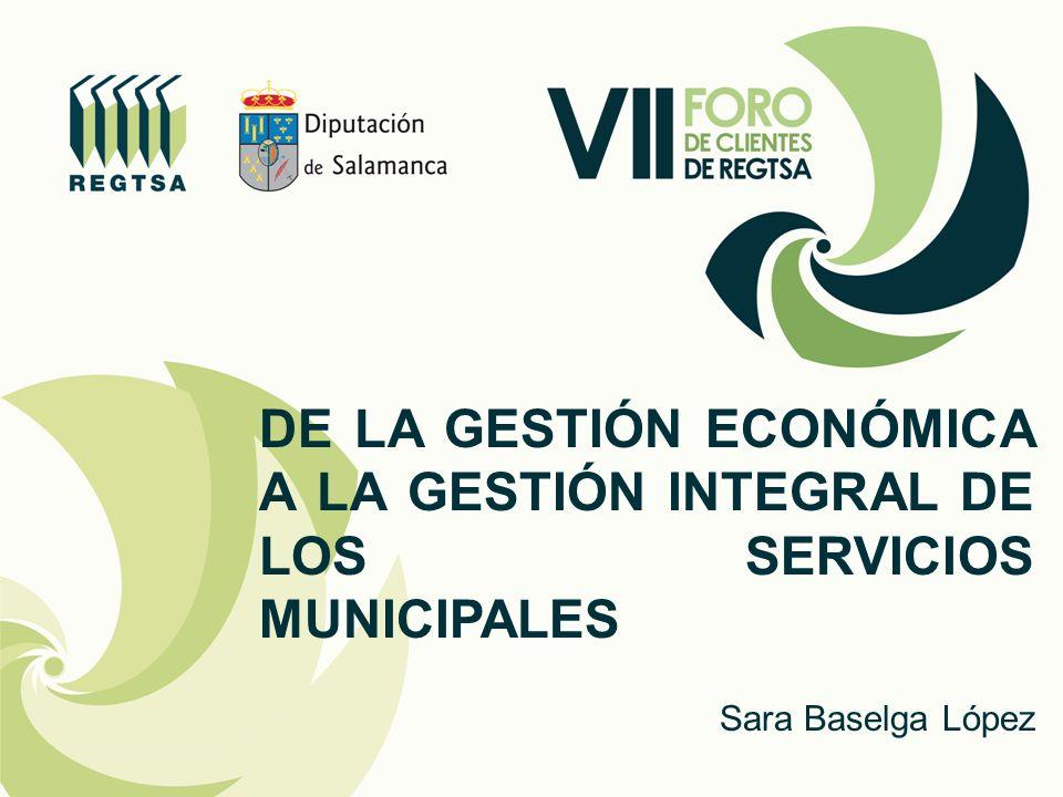 DE LA GESTIÓN ECONÓMICA A LA GESTIÓN INTEGRAL DE LOS SERVICIOS MUNICIPALES Sara Baselga López