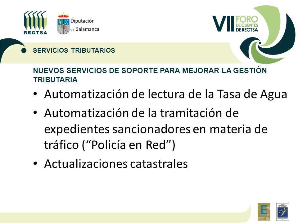 NUEVOS SERVICIOS DE SOPORTE PARA MEJORAR LA GESTIÓN TRIBUTARIA Automatización de lectura de la Tasa de Agua Automatización de la tramitación de expedi