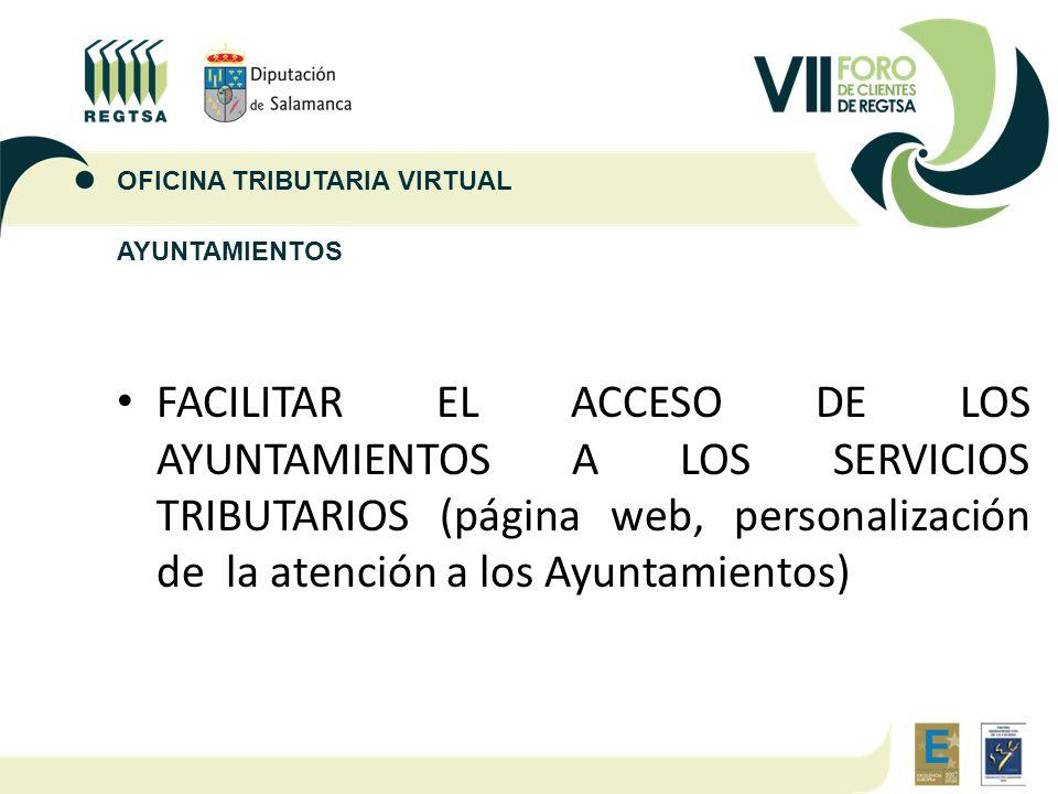 AYUNTAMIENTOS FACILITAR EL ACCESO DE LOS AYUNTAMIENTOS A LOS SERVICIOS TRIBUTARIOS (página web, personalización de la atención a los Ayuntamientos) OF