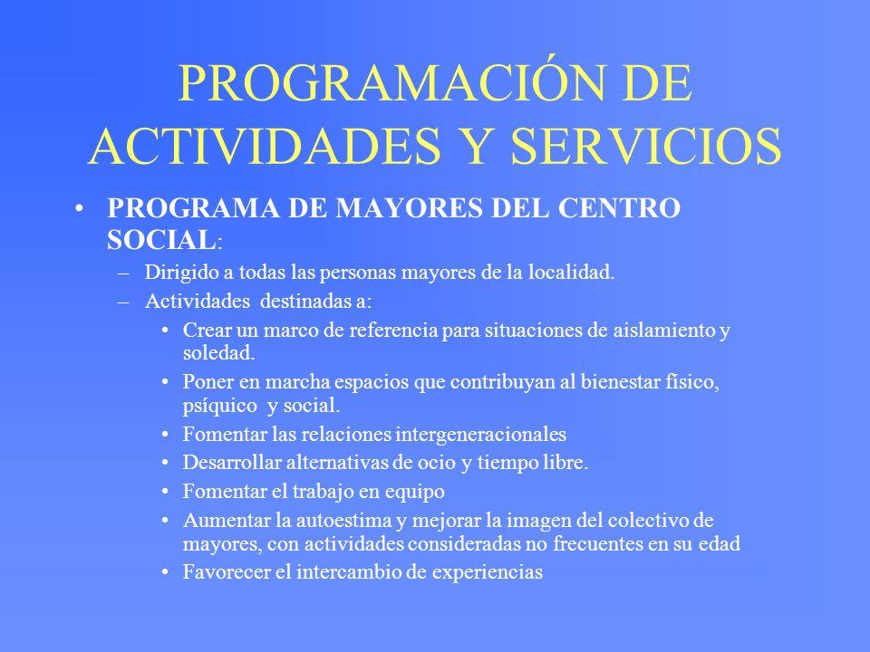 PROGRAMACIÓN DE ACTIVIDADES Y SERVICIOS PROGRAMA DE MAYORES DEL CENTRO SOCIAL : –Dirigido a todas las personas mayores de la localidad. –Actividades d