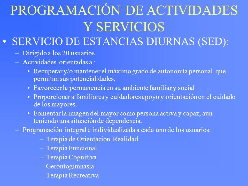 SERVICIO DE ESTANCIAS DIURNAS (SED): –Dirigido a los 20 usuarios –Actividades orientadas a : Recuperar y/o mantener el máximo grado de autonomía perso