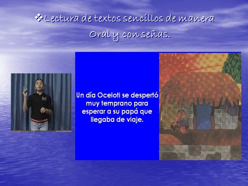 Lectura de textos sencillos de manera Oral y con señas. Lectura de textos sencillos de manera Oral y con señas.