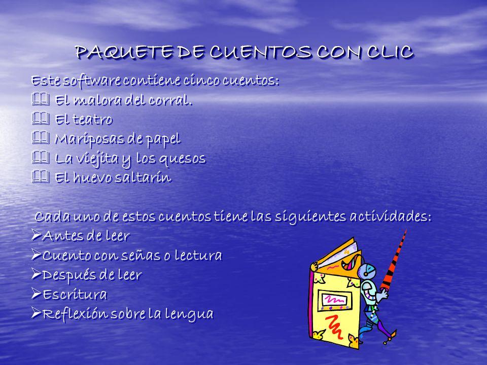 PAQUETE DE CUENTOS CON CLIC PAQUETE DE CUENTOS CON CLIC Este software contiene cinco cuentos: El malora del corral.