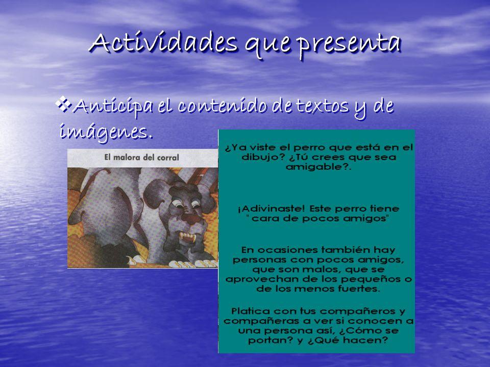 Actividades que presenta Actividades que presenta Anticipa el contenido de textos y de imágenes. Anticipa el contenido de textos y de imágenes.