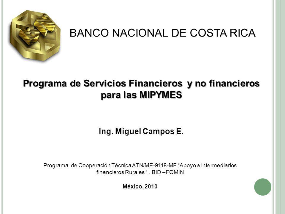BANCO NACIONAL DE COSTA RICA Programa de Servicios Financieros y no financieros para las MIPYMES Programa de Cooperación Técnica ATN/ME-9118-ME Apoyo