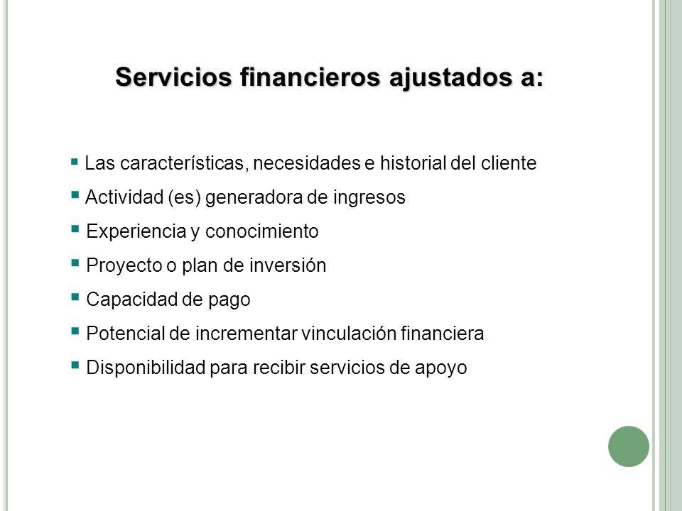 Servicios financieros ajustados a: Las características, necesidades e historial del cliente Actividad (es) generadora de ingresos Experiencia y conoci