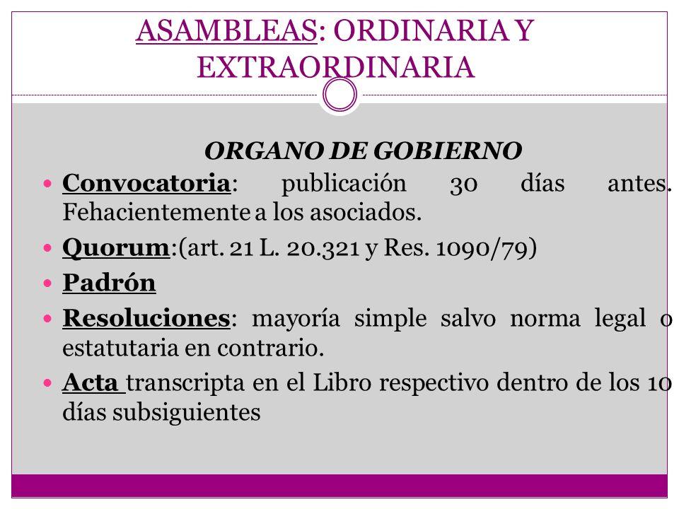 ASAMBLEAS: ORDINARIA Y EXTRAORDINARIA Convocatoria: publicación 30 días antes. Fehacientemente a los asociados. Quorum:(art. 21 L. 20.321 y Res. 1090/