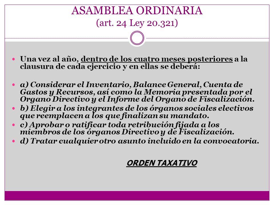 ASAMBLEA ORDINARIA (art. 24 Ley 20.321) Una vez al año, dentro de los cuatro meses posteriores a la clausura de cada ejercicio y en ellas se deberá: a
