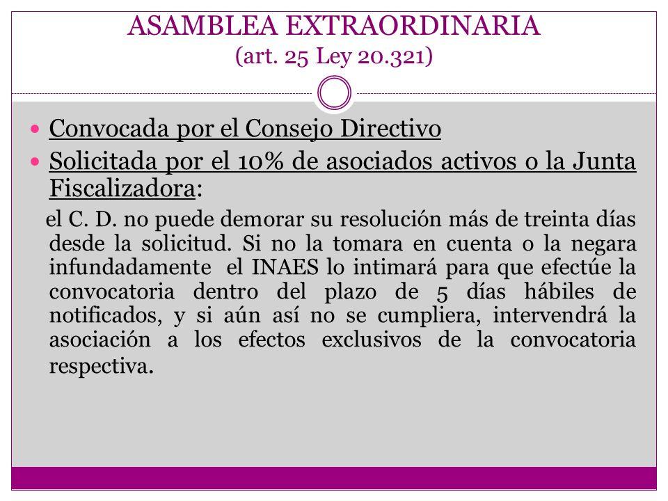 ASAMBLEA EXTRAORDINARIA (art. 25 Ley 20.321) Convocada por el Consejo Directivo Solicitada por el 10% de asociados activos o la Junta Fiscalizadora: e