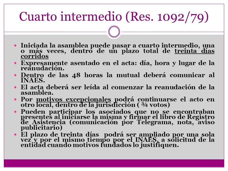 Cuarto intermedio (Res. 1092/79) Iniciada la asamblea puede pasar a cuarto intermedio, una o más veces, dentro de un plazo total de treinta días corri