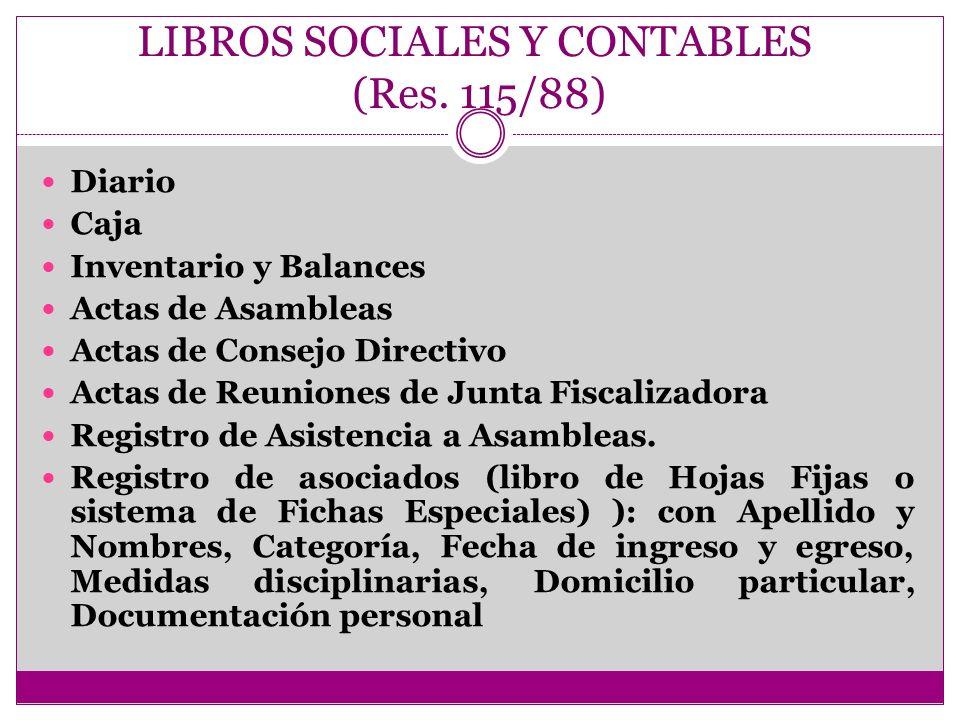 LIBROS SOCIALES Y CONTABLES (Res. 115/88) Diario Caja Inventario y Balances Actas de Asambleas Actas de Consejo Directivo Actas de Reuniones de Junta