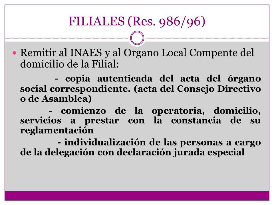 FILIALES (Res. 986/96) Remitir al INAES y al Organo Local Compente del domicilio de la Filial: - copia autenticada del acta del órgano social correspo