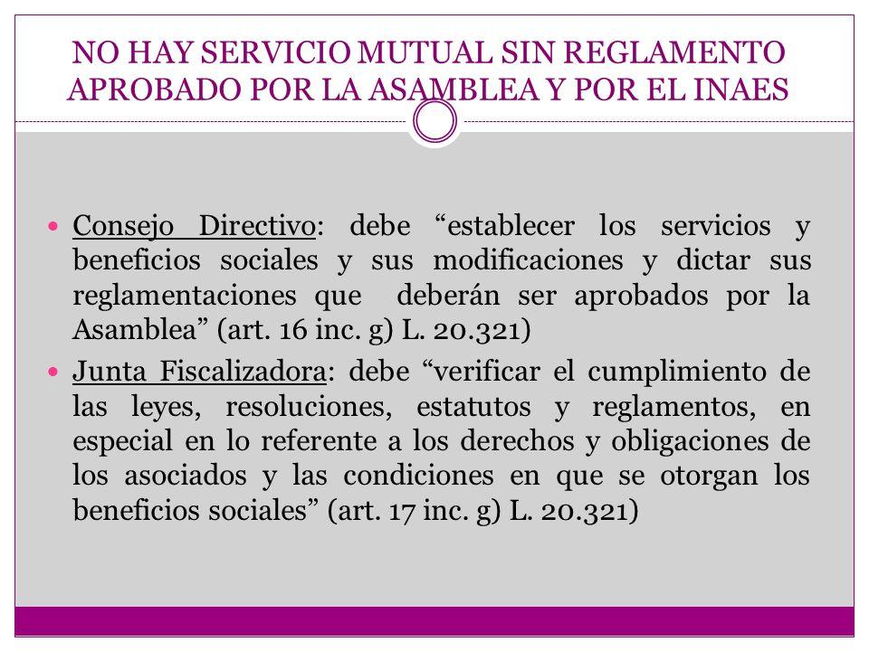 NO HAY SERVICIO MUTUAL SIN REGLAMENTO APROBADO POR LA ASAMBLEA Y POR EL INAES Consejo Directivo: debe establecer los servicios y beneficios sociales y