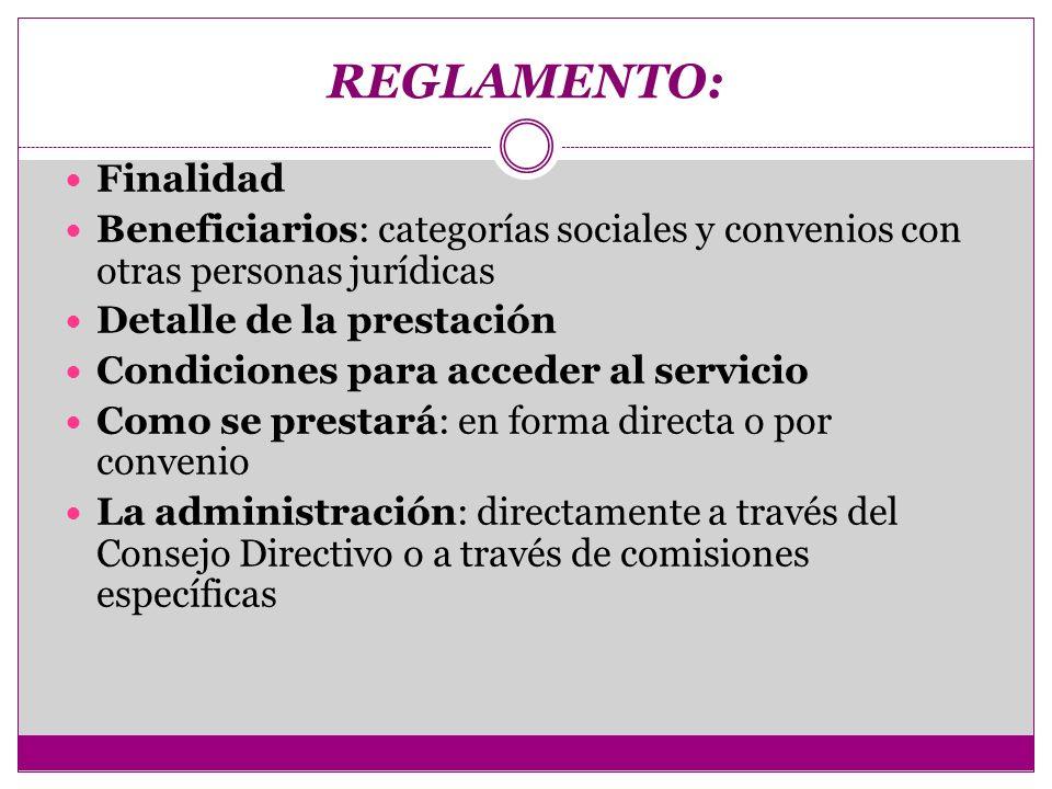 REGLAMENTO: Finalidad Beneficiarios: categorías sociales y convenios con otras personas jurídicas Detalle de la prestación Condiciones para acceder al
