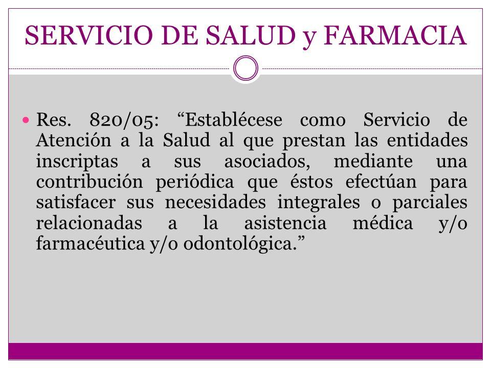 SERVICIO DE SALUD y FARMACIA Res. 820/05: Establécese como Servicio de Atención a la Salud al que prestan las entidades inscriptas a sus asociados, me