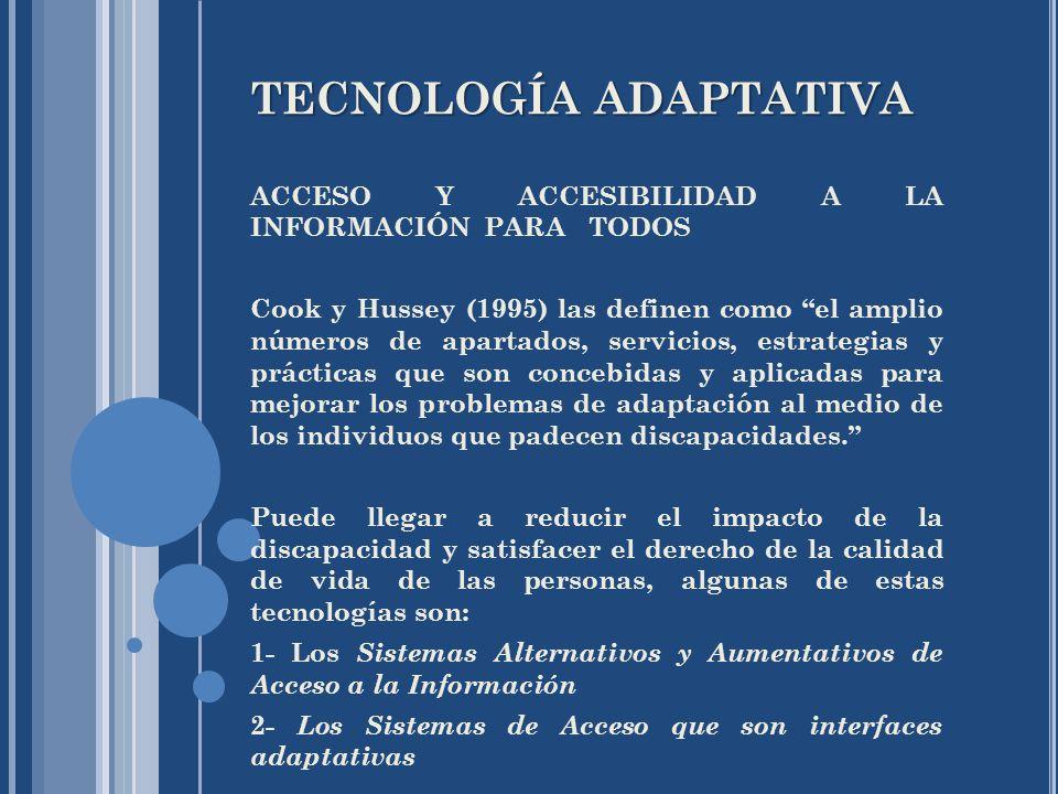 TECNOLOGÍA ADAPTATIVA ACCESO Y ACCESIBILIDAD A LA INFORMACIÓN PARA TODOS Cook y Hussey (1995) las definen como el amplio números de apartados, servici