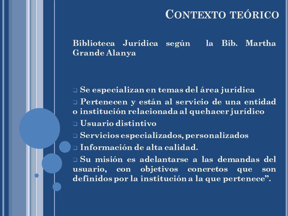 C ONTEXTO TEÓRICO Se especializan en temas del área jurídica Pertenecen y están al servicio de una entidad o institución relacionada al quehacer juríd