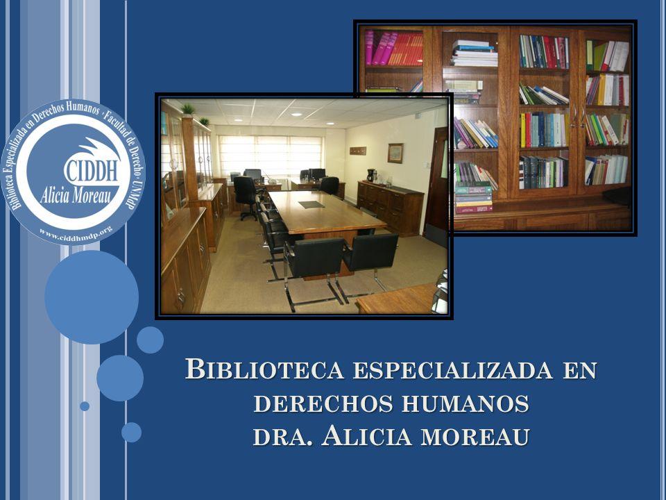 B IBLIOTECA ESPECIALIZADA EN DERECHOS HUMANOS DRA. A LICIA MOREAU
