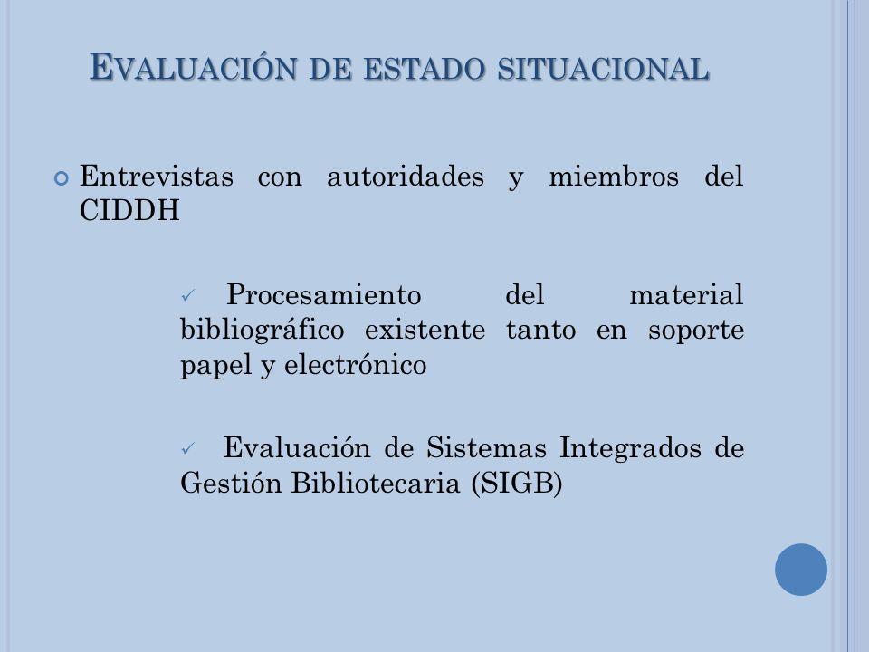 E VALUACIÓN DE ESTADO SITUACIONAL Entrevistas con autoridades y miembros del CIDDH Procesamiento del material bibliográfico existente tanto en soporte