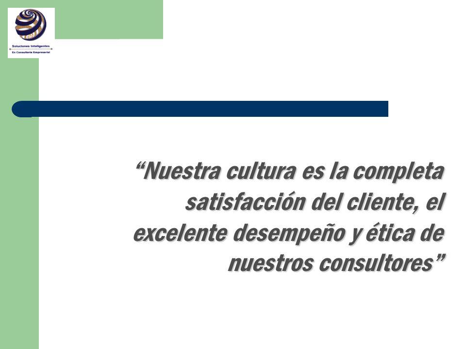 Nuestra cultura es la completa satisfacción del cliente, el excelente desempeño y ética de nuestros consultores