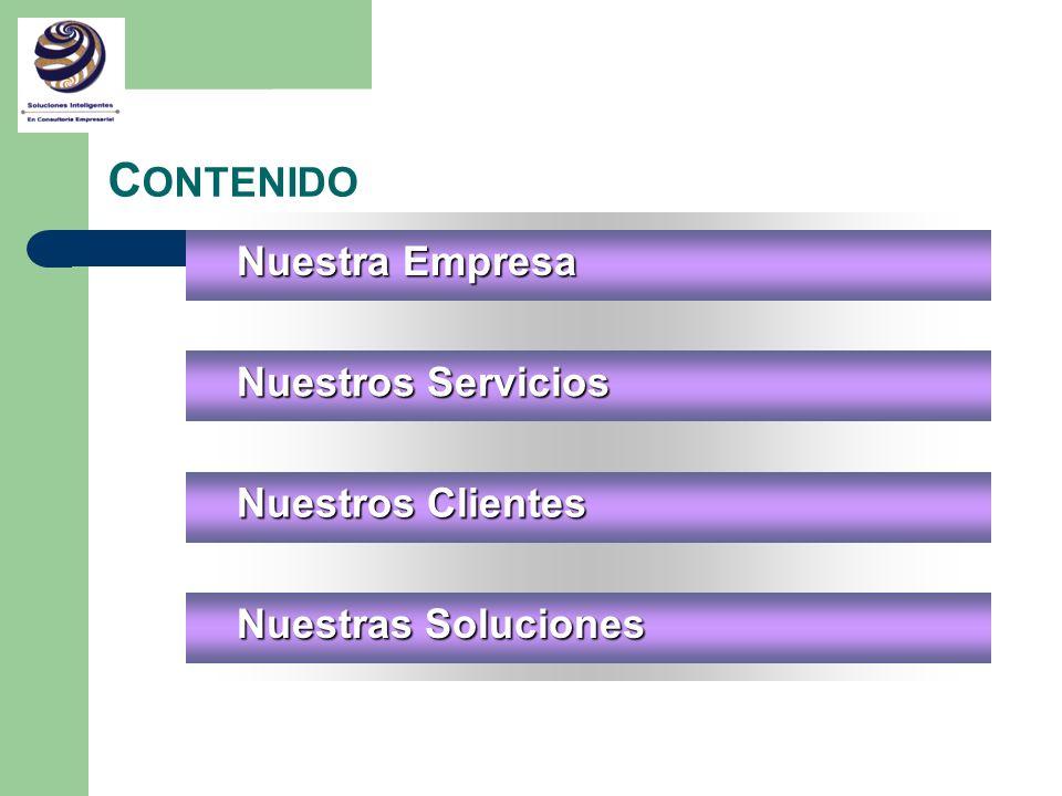 C ONTENIDO Nuestra Empresa Nuestros Servicios Nuestros Clientes Nuestras Soluciones