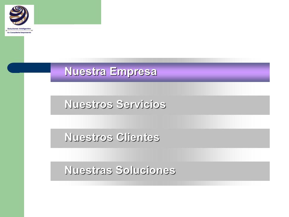 N UESTRA E MPRESA Firma de consultoría que integra sus conocimientos, experiencia y servicios en soluciones inteligentes a prácticas de negocios.