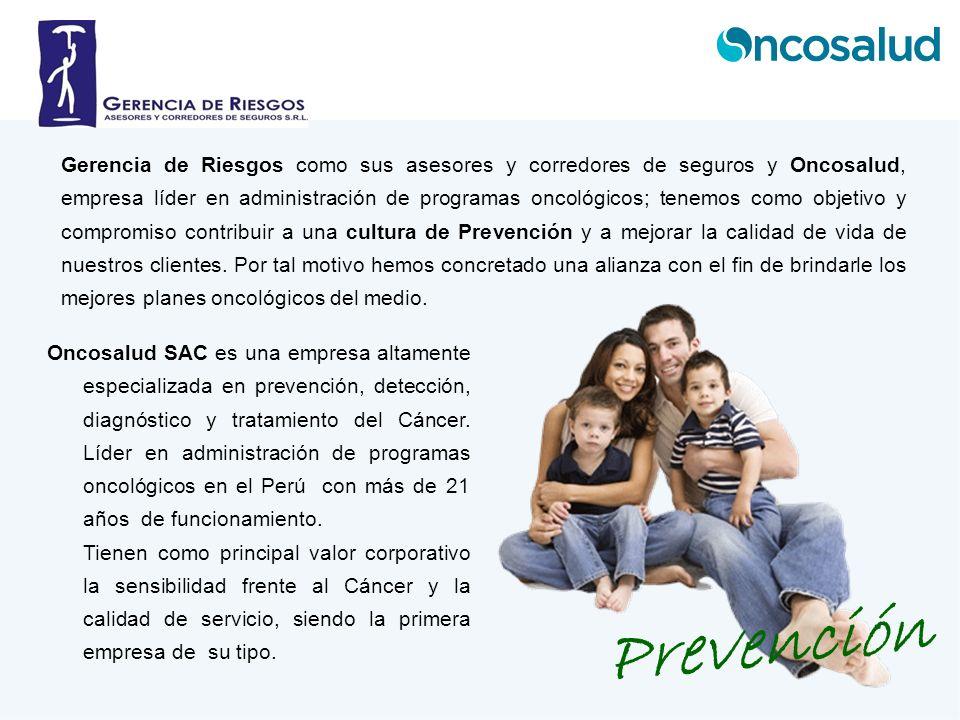 Gerencia de Riesgos como sus asesores y corredores de seguros y Oncosalud, empresa líder en administración de programas oncológicos; tenemos como obje