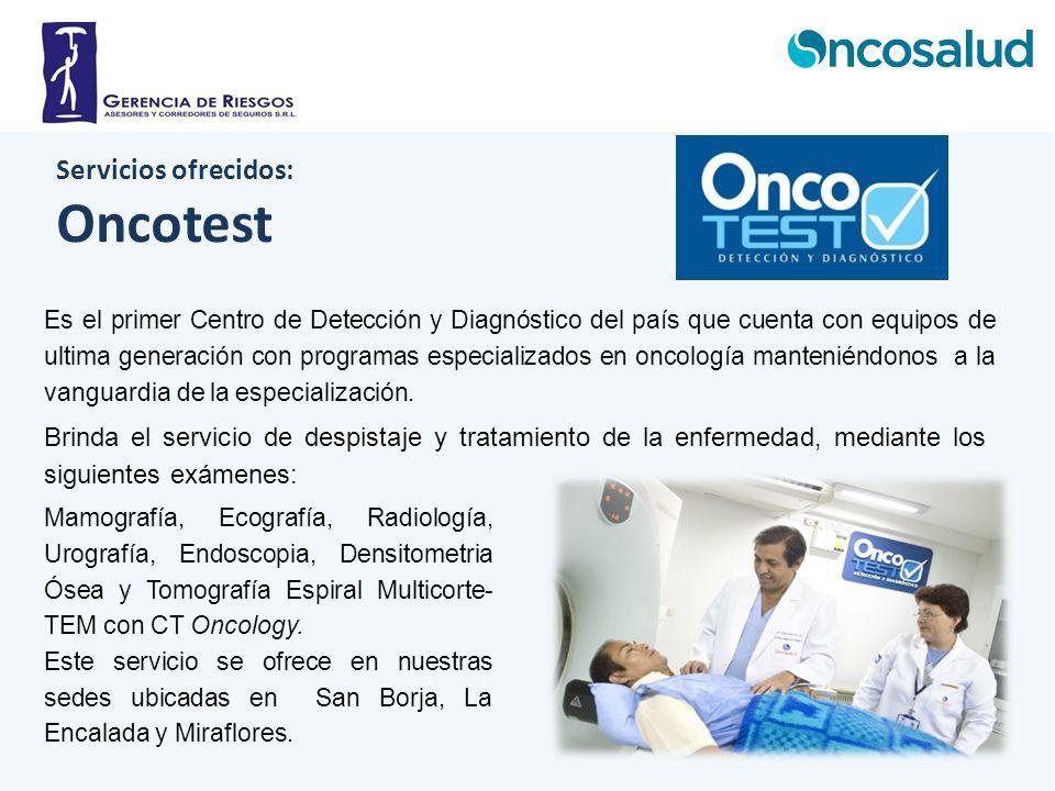 Servicios ofrecidos: Oncotest Es el primer Centro de Detección y Diagnóstico del país que cuenta con equipos de ultima generación con programas especi