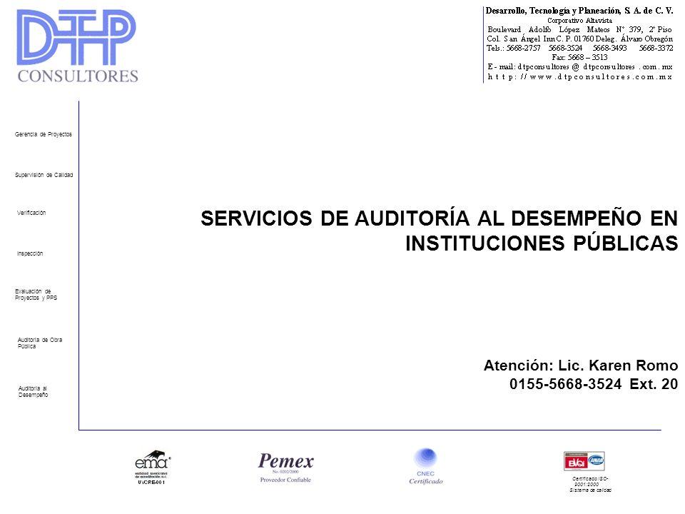 SERVICIOS DE AUDITORÍA AL DESEMPEÑO EN INSTITUCIONES PÚBLICAS Atención: Lic. Karen Romo 0155-5668-3524 Ext. 20 Gerencia de Proyectos Supervisión de Ca