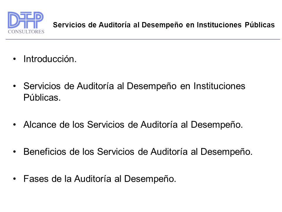 Introducción. Servicios de Auditoría al Desempeño en Instituciones Públicas. Alcance de los Servicios de Auditoría al Desempeño. Beneficios de los Ser
